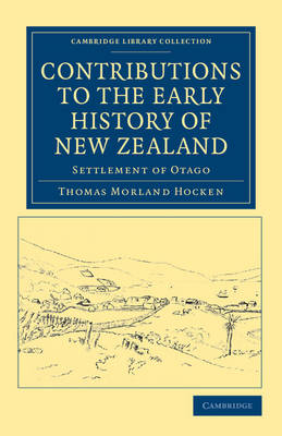 Contributions to the Early History of New Zealand: Settlement of Otago - Cambridge Library Collection - History of Oceania (Paperback)