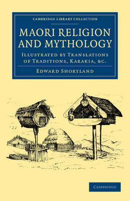 Maori Religion and Mythology: Illustrated by Translations of Traditions, Karakia, Etc - Cambridge Library Collection - Anthropology (Paperback)