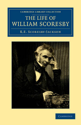 The Life of William Scoresby - Cambridge Library Collection - Polar Exploration (Paperback)