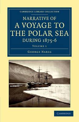 Narrative of a Voyage to the Polar Sea During 1875-6 in H. M. Ships Alert and Discovery: With Notes on the Natural History - Cambridge Library Collection - Polar Exploration (Paperback)