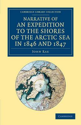 Narrative of an Expedition to the Shores of the Arctic Sea in 1846 and 1847 - Cambridge Library Collection - Polar Exploration (Paperback)