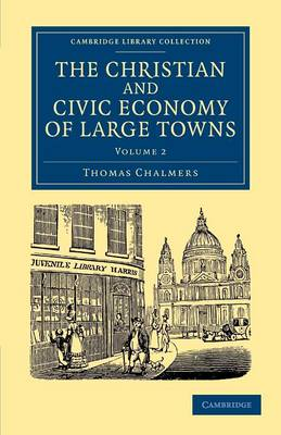 The Christian and Civic Economy of Large Towns: v. 2 - Cambridge Library Collection - British and Irish History, 19th Century (Paperback)