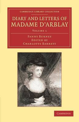 Diary and Letters of Madame d'Arblay: v. 1: Edited by Her Niece - Cambridge Library Collection - Literary Studies (Paperback)