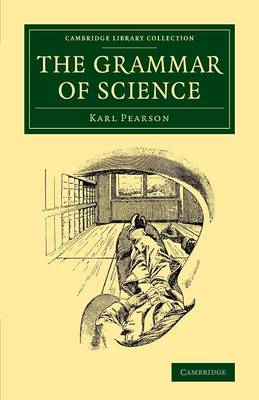 The Grammar of Science - Cambridge Library Collection - Physical Sciences (Paperback)