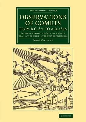 Cover Observations of Comets from BC 611 to AD 1640: Extracted from the Chinese Annals, Translated with Introductory Remarks - Cambridge Library Collection - Astronomy