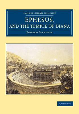 Ephesus, and the Temple of Diana - Cambridge Library Collection - Archaeology (Paperback)
