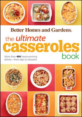 The Ultimate Casseroles Book - Better Homes & Gardens Ultimate (Paperback)