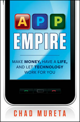 App Empire: Make Money, Have a Life, and Let Technology Work for You (Hardback)