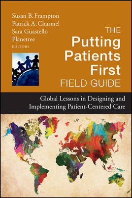 The Putting Patients First Field Guide: Global Lessons in Designing and Implementing Patient Centered Care - Jossey-Bass Public Health (Hardback)