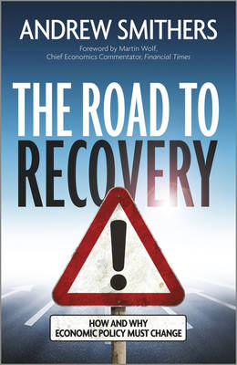 The Road to Recovery: How and Why Economic Policy Must Change (Hardback)