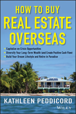 How to Buy Real Estate Overseas: A Guide for Investors and Retirees (Hardback)
