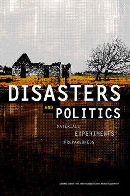 Disasters and Politics: Materials, Experiments, Preparedness - Sociological Review Monographs (Paperback)
