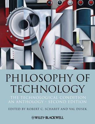 Philosophy of Technology: The Technological Condition: An Anthology - Blackwell Philosophy Anthologies (Paperback)