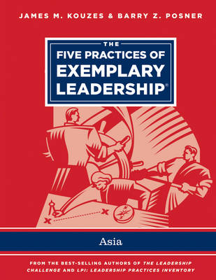 The Five Practices of Exemplary Leadership - Asia - J-B Leadership Challenge: Kouzes/Posner (Paperback)