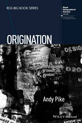 Origination: The Geographies of Brands and Branding - RGS-IBG Book Series (Hardback)
