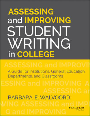 Assessing and Improving Student Writing in College: A Guide for Institutions, General Education, Departments, and Classrooms (Paperback)
