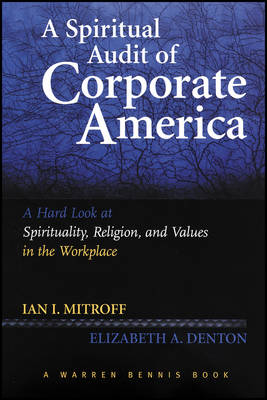 A Spiritual Audit of Corporate America: A Hard Look at Spirituality, Religion, and Values in the Workplace - J-B Warren Bennis Series (Paperback)