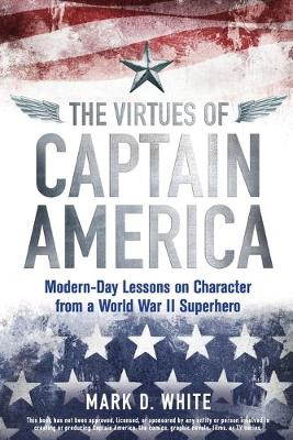 The Virtues of Captain America: Modern-day Lessons on Character from a World War II Superhero (Paperback)