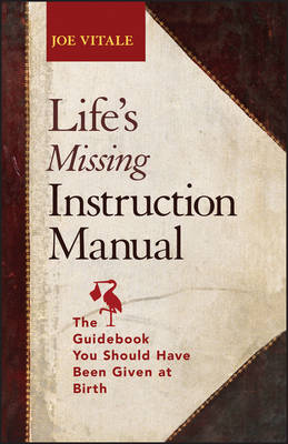 Life's Missing Instruction Manual: The Guidebook You Should Have Been Given at Birth (Paperback)