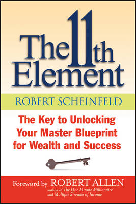 The 11th Element: The Key to Unlocking Your Master Blueprint for Wealth and Success (Paperback)