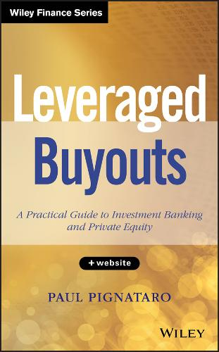 Leveraged Buyouts: A Practical Guide to Investment Banking and Private Equity - Wiley Finance (Hardback)