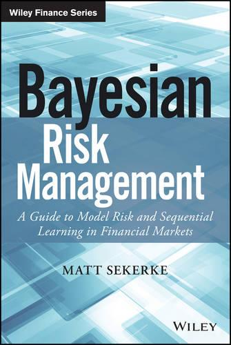 Bayesian Risk Management: A Guide to Model Risk and Sequential Learning in Financial Markets - Wiley Finance (Hardback)