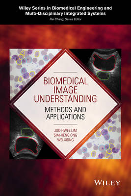 Biomedical Image Understanding: Methods and Applications - Wiley Series in Biomedical Engineering and Multi-disciplinary Integrated Systems (Hardback)