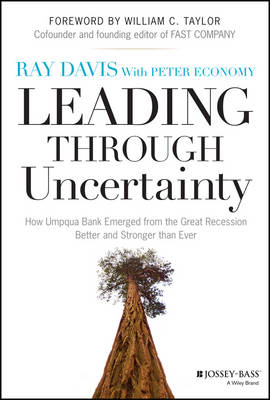 Leading Through Uncertainty: How Umpqua Bank Emerged from the Great Recession Better and Stronger Than Ever (Hardback)