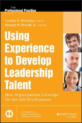 Using Experience to Develop Leadership Talent: How Organizations Leverage On-the-job Development - J-B SIOP Professional Practice Series (Hardback)