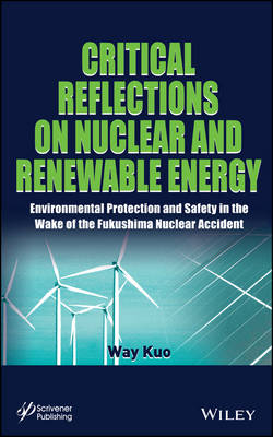 Critical Reflections on Nuclear and Renewable Energy: Environmental Protection and Safety in the Wake of the Fukushima Nuclear Accident (Hardback)