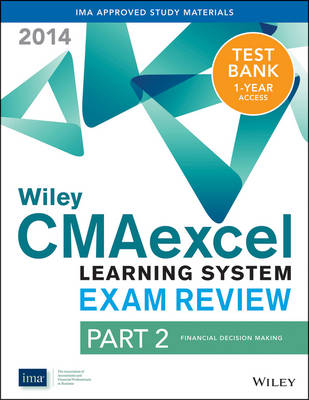 Wiley CMAexcel Learning System Exam Review 2014 + Test Bank: Financial Decision Making Pt. 2 - Wiley CMA Learning System (Paperback)