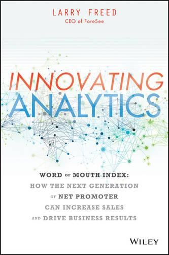Innovating Analytics: Word of Mouth Index- Use the Next Generation of Net Promoter to Increase Sales and Drive Results (Hardback)