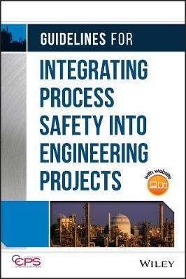 Guidelines for Integrating Process Safety into Engineering Projects (Hardback)