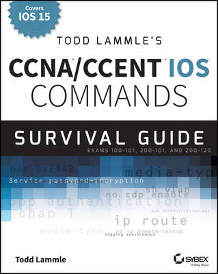 Todd Lammle's CCNA/CCENT iOS Commands Survival Guide: Exams 100-101, 200-101, and 200-120 (Paperback)