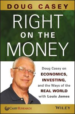 Right on the Money: Doug Casey on Economics, Investing, and the Ways of the Real World with Louis James (Paperback)