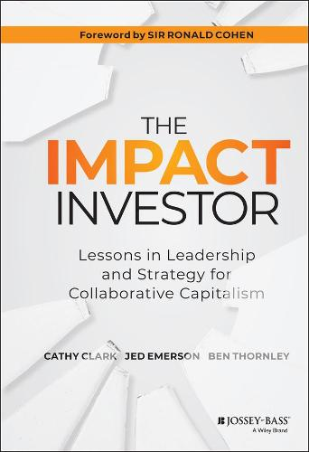The Impact Investor: Lessons in Leadership and Strategy for Collaborative Capitalism (Hardback)