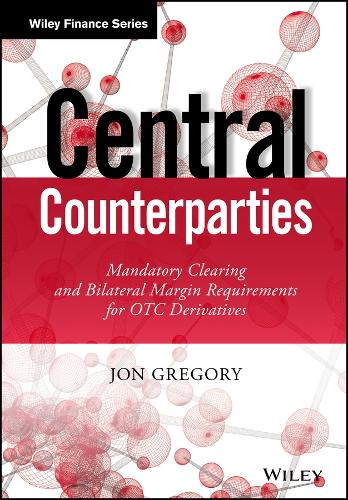 Central Counterparties: Mandatory Central Clearing and Initial Margin Requirements for OTC Derivatives - Wiley Finance Series (Hardback)
