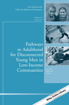 Pathways to Adulthood for Disconnected Young Men in Low-Income Communities: New Directions for Child and Adolescent Development - J-B CAD Single Issue Child & Adolescent Development 143 (Paperback)