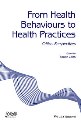 From Health Behaviours to Health Practices: Critical Perspectives - Sociology of Health and Illness Monographs (Paperback)