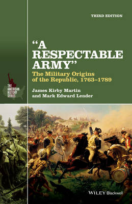 A Respectable Army: The Military Origins of the Republic, 1763-1789 - The American History Series (Paperback)