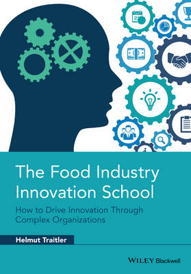 The Food Industry Innovation School: How to Drive Innovation Through Complex Organizations (Hardback)