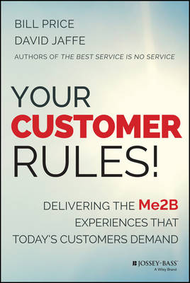 Your Customer Rules!: Delivering the ME2B Experiences That Today's Customers Demand (Hardback)