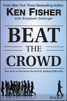 Beat the Crowd: How You Can Out-Invest the Herd by Thinking Differently - Fisher Investments Press (Hardback)