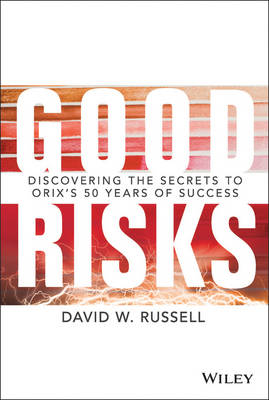Good Risks: Discovering the Secrets to Orix's 50 Years of Success: Inside an Invisible Global Behemoth (Hardback)