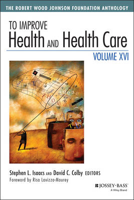 To Improve Health and Health Care: Volume 16: The Robert Wood Johnson Foundation Anthology - Jossey-Bass Public Health (Paperback)