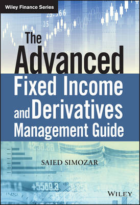 The Advanced Fixed Income and Derivatives Management Guide - The Wiley Finance Series (Mixed media product)