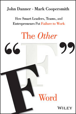 "The Other ""F"" Word: How Smart Leaders, Teams, and Entrepreneurs Put Failure to Work (Hardback)"