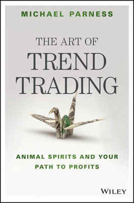 The Art of Trend Trading: Animal Spirits and Your Path to Profits (Hardback)