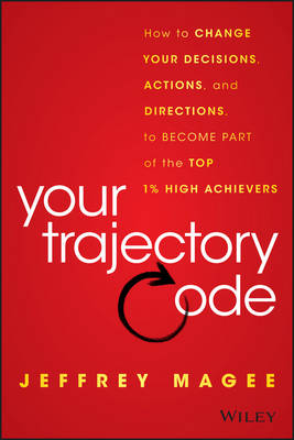 Your Trajectory Code: How to Change Your Decisions, Actions, and Directions, to Become Part of the Top 1% High Achievers (Hardback)