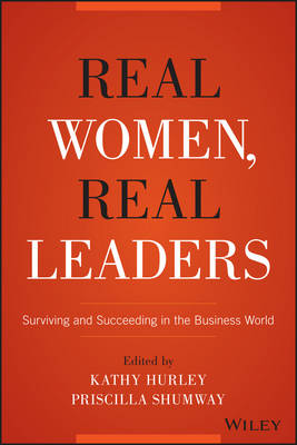 Real Women, Real Leaders: Surviving and Succeeding in the Business World (Hardback)